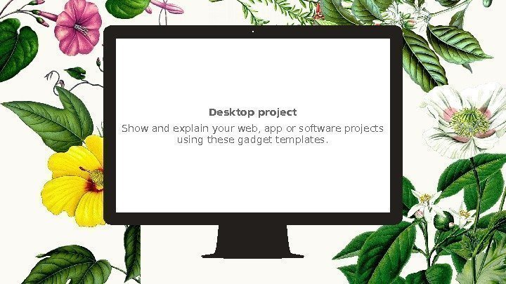 Desktop project Show and explain your web, app or software projects using these gadget