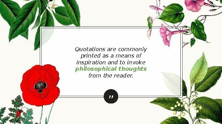 """Quotations are commonly printed as a means of inspiration and to invoke philosophical thoughts"