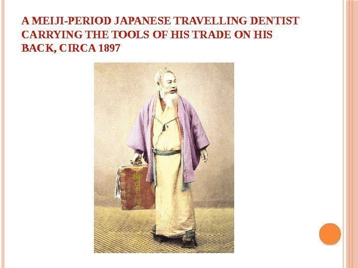 A MEIJI-PERIOD JAPANESE TRAVELLING DENTIST CARRYING THE TOOLS OF HIS TRADE ON HIS BACK,
