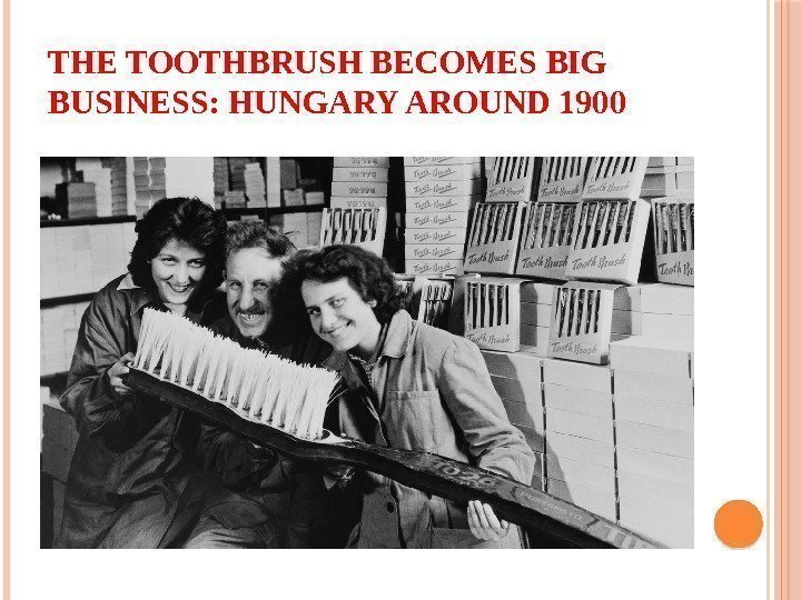 THE TOOTHBRUSH BECOMES BIG BUSINESS: HUNGARY AROUND 1900
