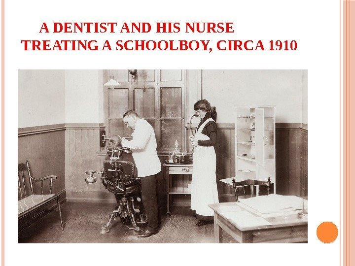 A DENTIST AND HIS NURSE TREATING A SCHOOLBOY, CIRCA 1910