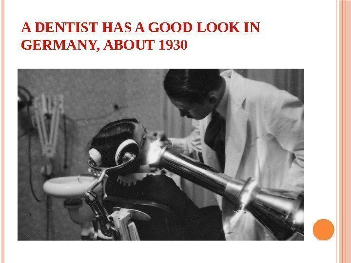 A DENTIST HAS A GOOD LOOK IN GERMANY, ABOUT 1930