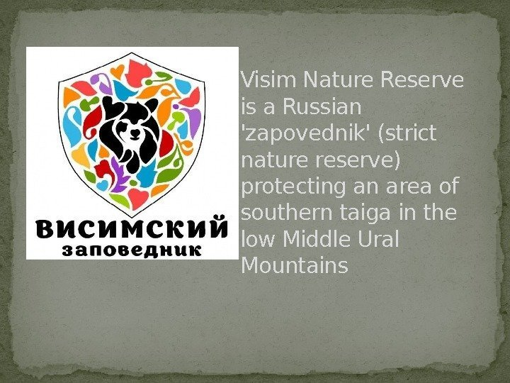 Visim Nature Reserve is a Russian 'zapovednik' (strict nature reserve) protecting an area of