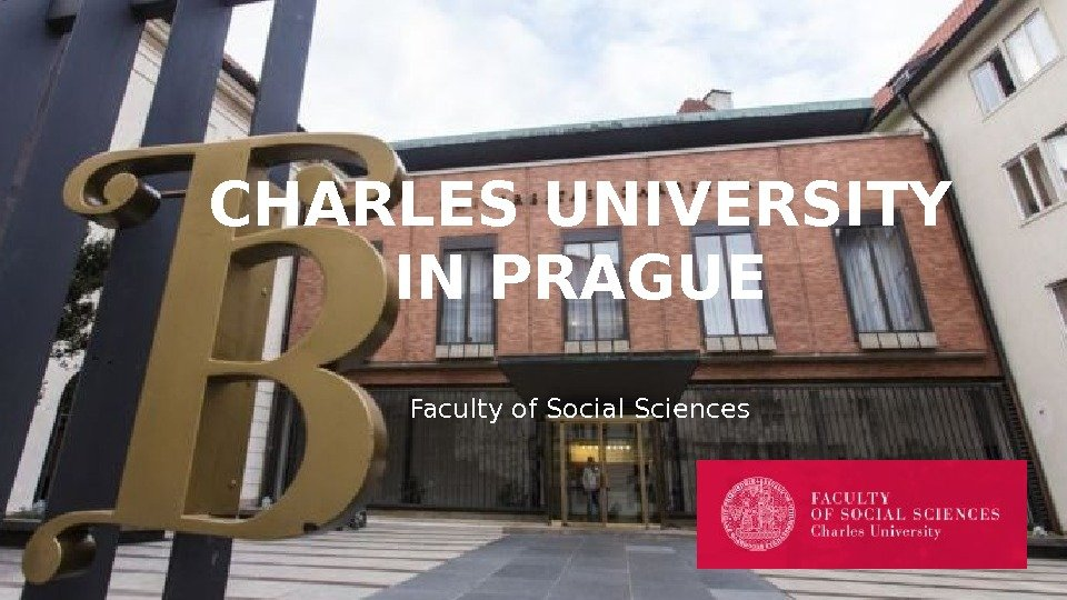 CHARLES UNIVERSITY IN PRAGUE Faculty of Social Sciences