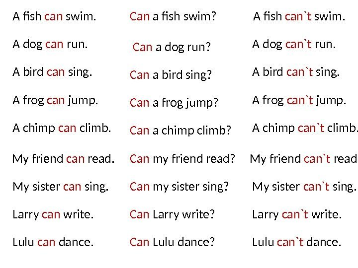 A fish can`t swim. Can a fish swim?  A dog can`t run.