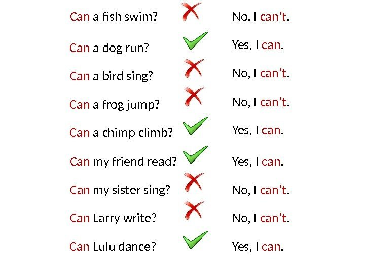 Can a fish swim?  Can a chimp climb? Can a frog jump? Can