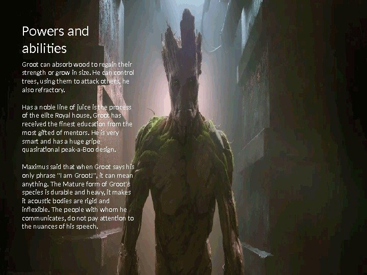 Powers and abilities Groot can absorb wood to regain their strength or grow in