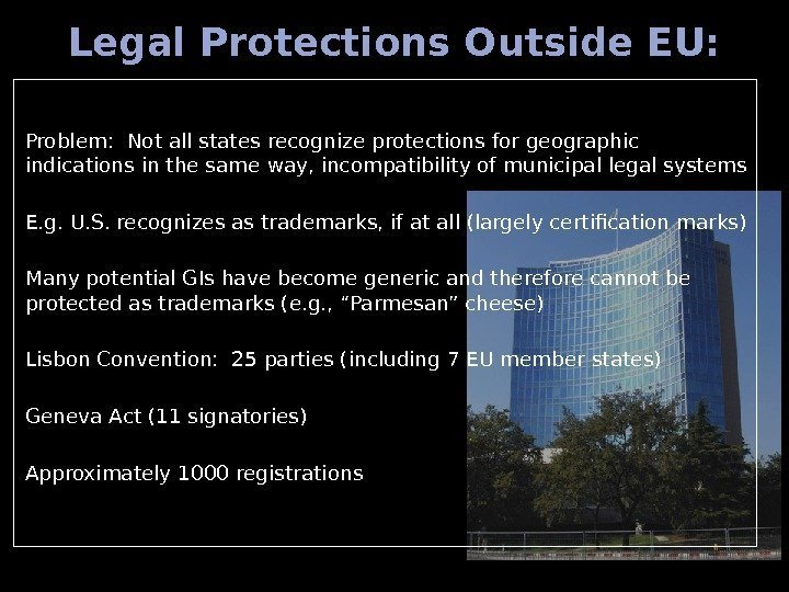 Legal Protections Outside EU: Problem:  Not all states recognize protections for geographic indications