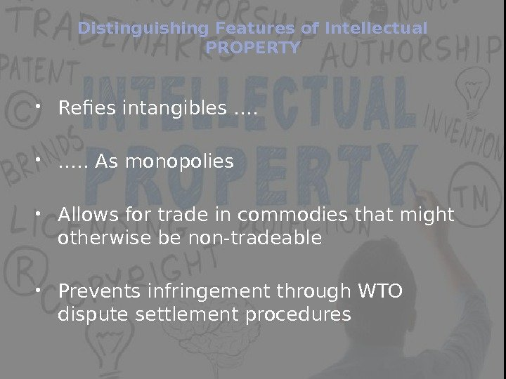 Distinguishing Features of Intellectual PROPERTY Refies intangibles …. . As monopolies Allows for trade