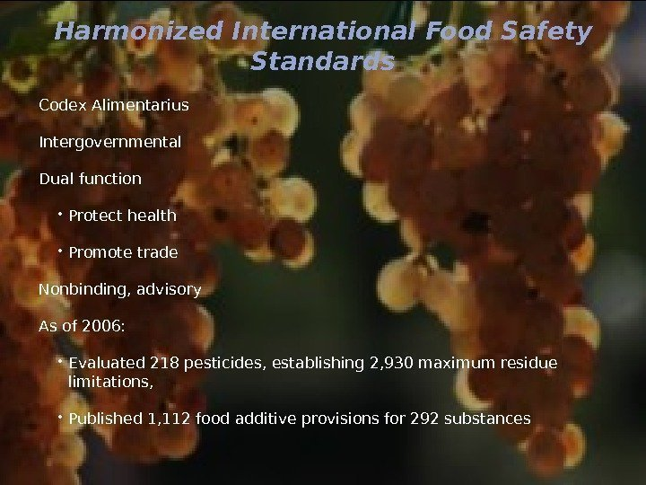 Harmonized International Food Safety Standards Codex Alimentarius Intergovernmental Dual function  Protect health Promote