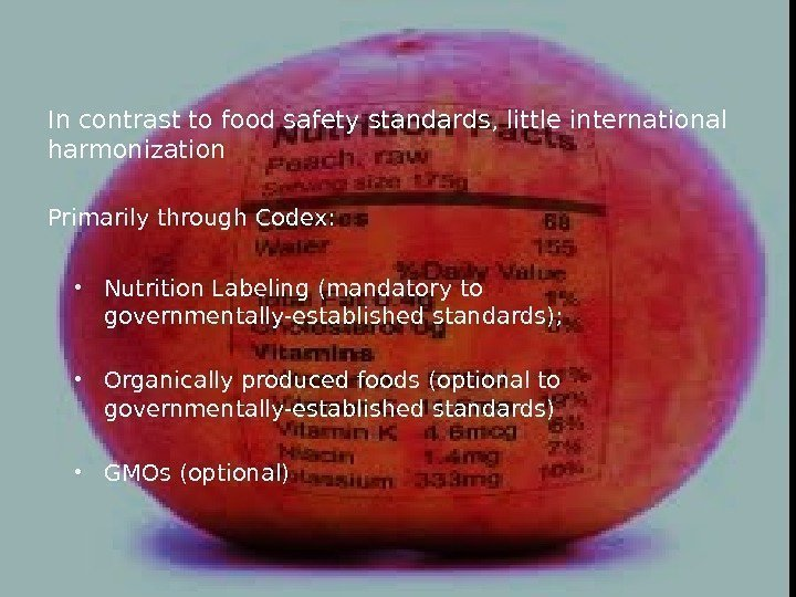 In contrast to food safety standards, little international harmonization Primarily through Codex:  Nutrition