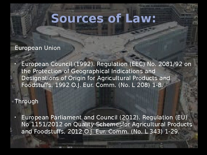 Sources of Law: European Union European Council (1992). Regulation (EEC) No. 2081/92 on the