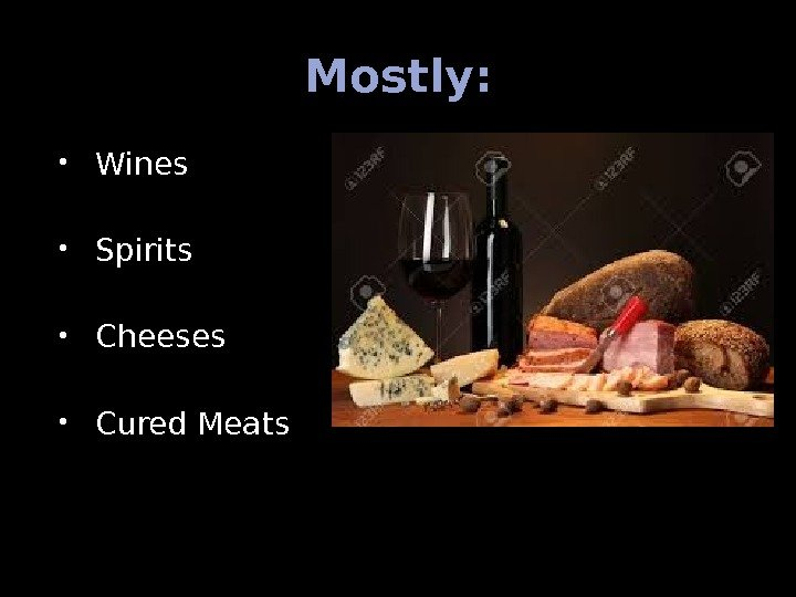 Mostly:  Wines Spirits Cheeses Cured Meats