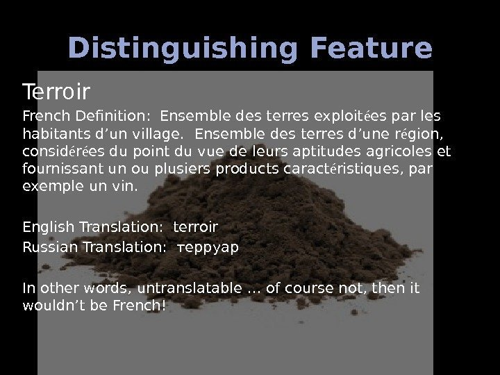Distinguishing Feature Terroir French Definition:  Ensemble des terres exploit é es par les