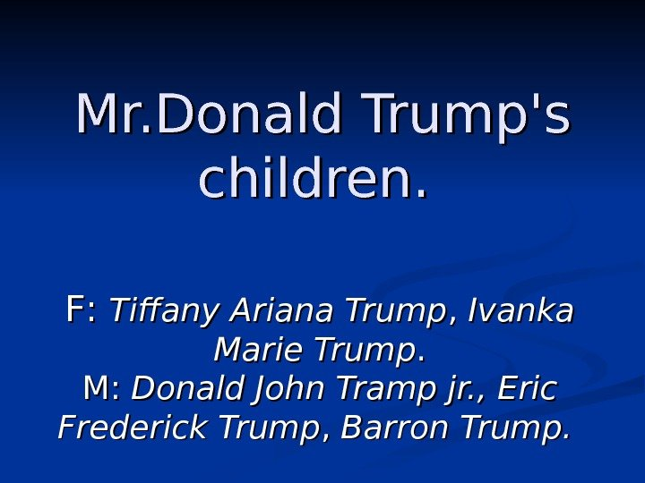 Mr. Donald Trump's children. FF : :  Tiffany Ariana Trump ,