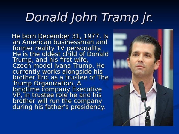 Donald John Tramp jr.  He. He born December 31, 1977. .