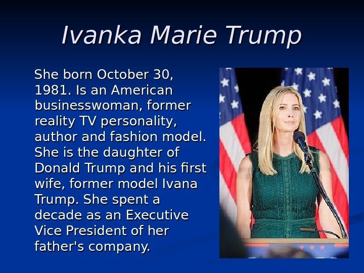 Ivanka Marie Trump  She b orn October 30,  1981. I.
