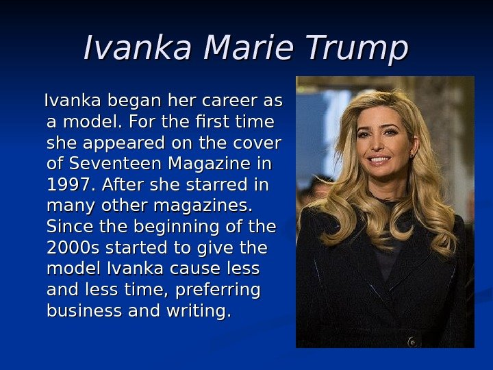 Ivanka Marie Trump  Ivanka began her career as a model. For