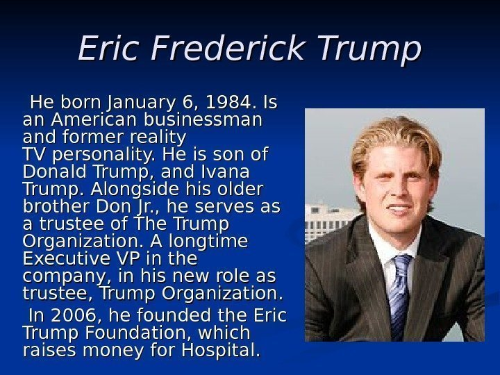 Eric Frederick Trump  He He born January 6, 1984. Is