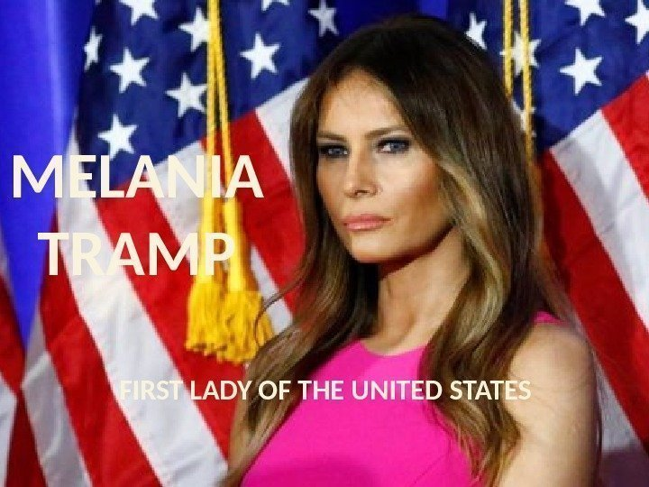 MELANIA TRAMP FIRST LADY OF THE UNITED STATES