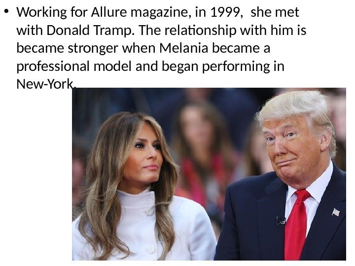 • Working for Allure magazine, in 1999,  she met with Donald Tramp.