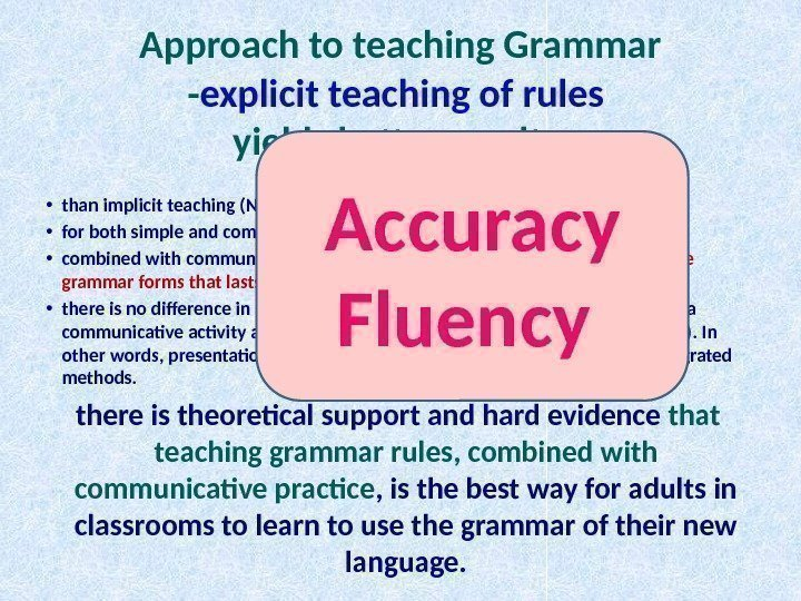 Approach to teaching Grammar - explicit teaching of rules yields better results  •