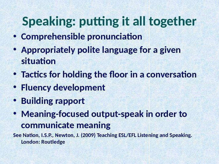 Speaking: putting it all together • Comprehensible pronunciation • Appropriately polite language for a
