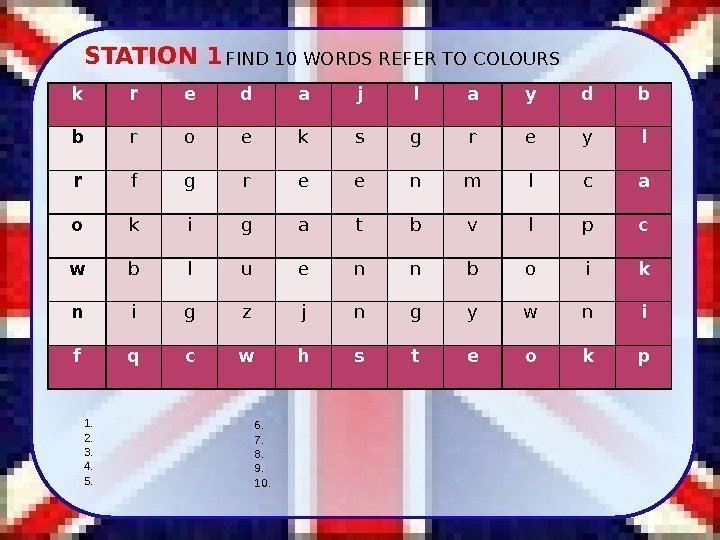 STATION 1 FIND 10 WORDS REFER TO COLOURS k r e d a j