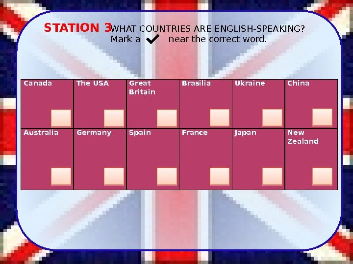 STATION 3 WHAT COUNTRIES ARE ENGLISH-SPEAKING? Mark a   near the correct word.