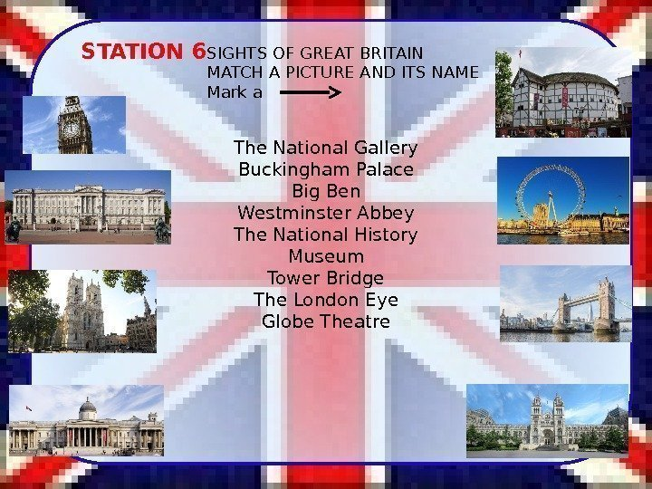 STATION 6 SIGHTS OF GREAT BRITAIN MATCH A PICTURE AND ITS NAME Mark a