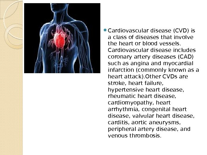 Cardiovascular disease (CVD) is a class of diseases that involve the heart or