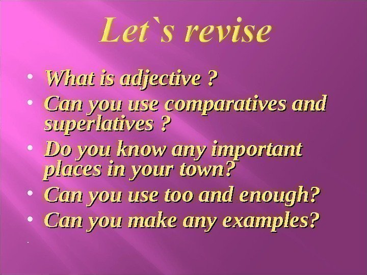 What is adjective ?  Can you use comparatives and superlatives ?