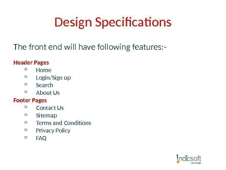 Design Specifications The front end will have following features: - Header Pages Home