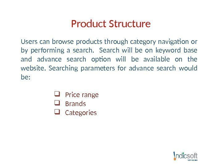 Product Structure Users can browse products through category navigation or by performing a search.