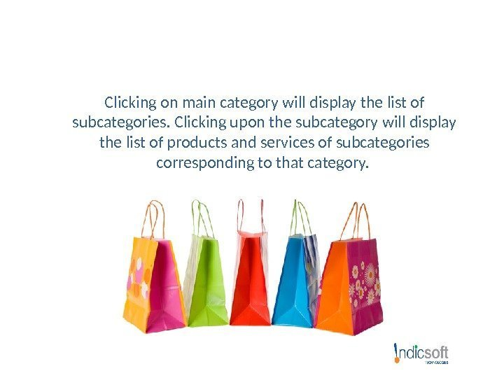 Clicking on main category will display the list of subcategories. Clicking upon the subcategory