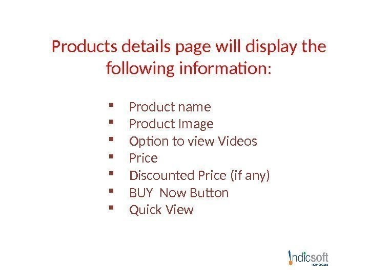 Products details page will display the following information:  Product name Product Image Option