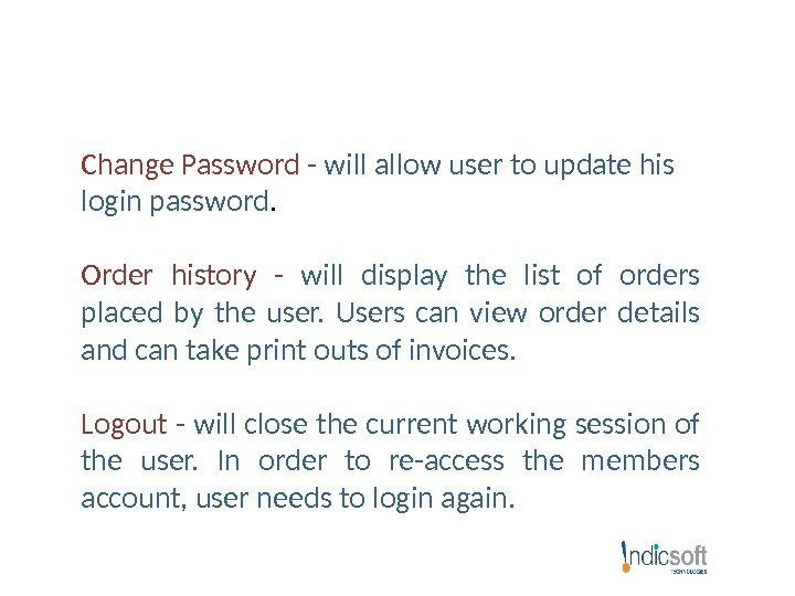 Change Password - will allow user to update his login password.  Order history