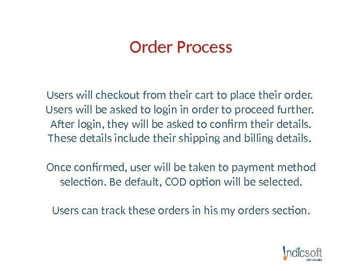 Order Process Users will checkout from their cart to place their order.  Users