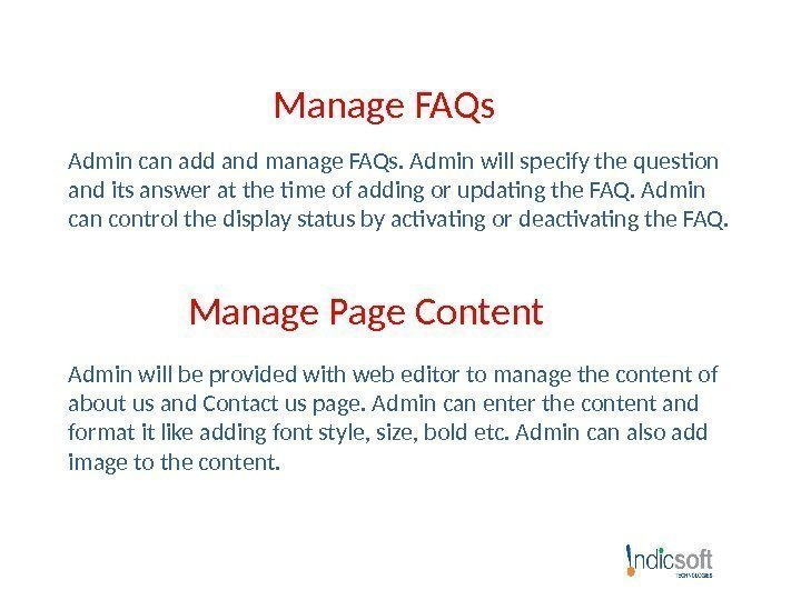 Manage FAQs Admin can add and manage FAQs. Admin will specify the question and