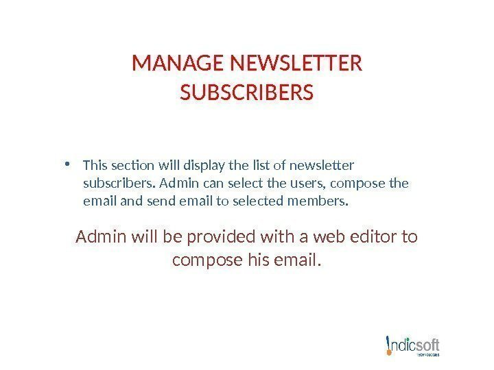 MANAGE NEWSLETTER SUBSCRIBERS • This section will display the list of newsletter subscribers. Admin