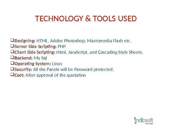 TECHNOLOGY & TOOLS USED Designing:  HTML, Adobe Photoshop, Macromedia Flash etc.  Server