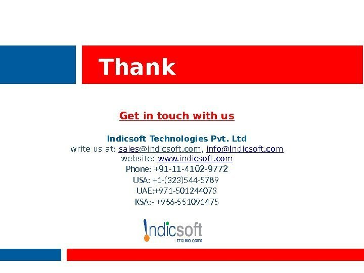 Thank You! Get in touch with us Indicsoft Technologies Pvt. Ltd write us at: