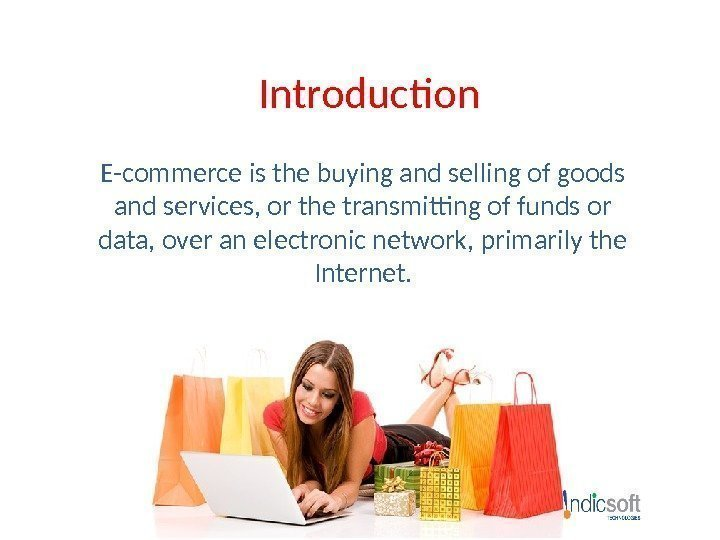 Introduction E-commerce is the buying and selling of goods and services, or the transmitting