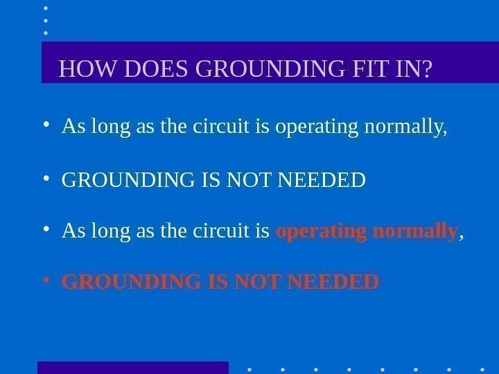 HOW DOES GROUNDING FIT IN? • As long as the circuit is
