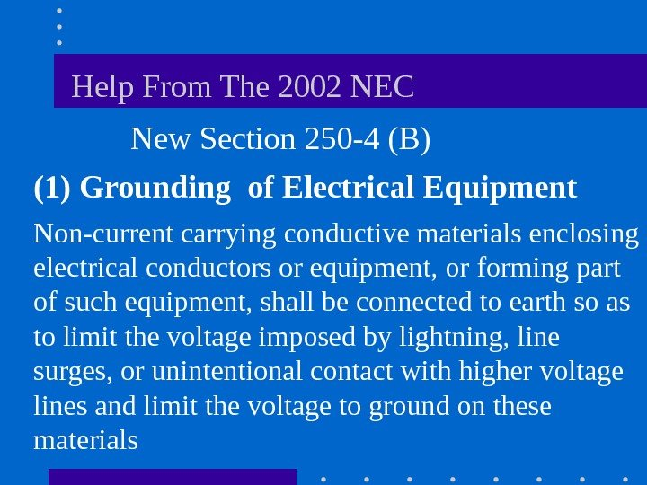 Help From The 2002 NEC  New Section 250 -4 (B) (1)