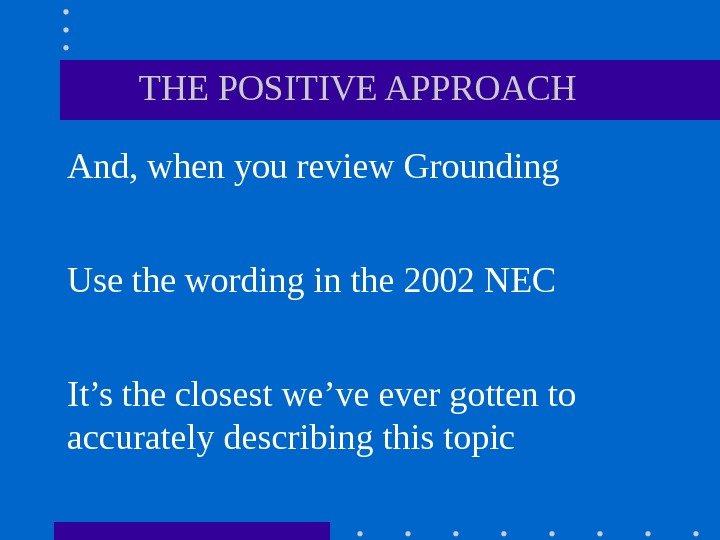THE POSITIVE APPROACH And, when you review Grounding Use the wording in