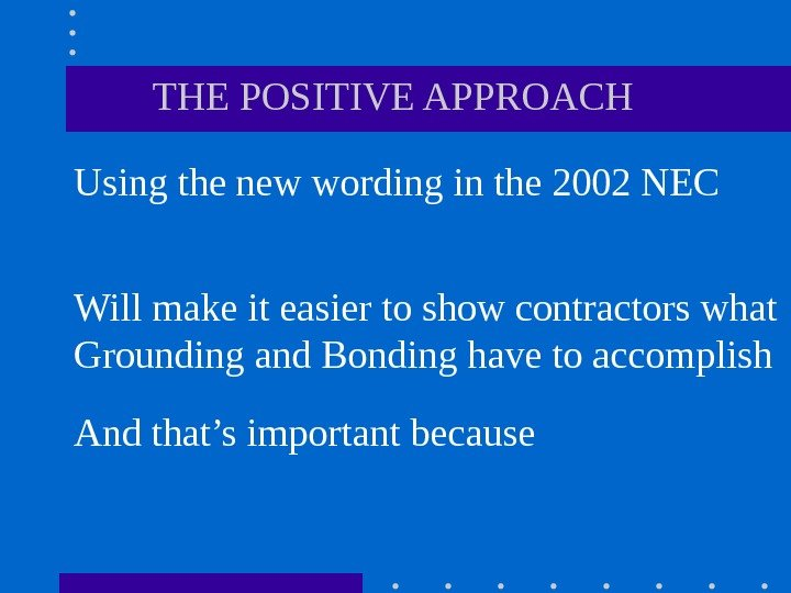 THE POSITIVE APPROACH Using the new wording in the 2002 NEC Will