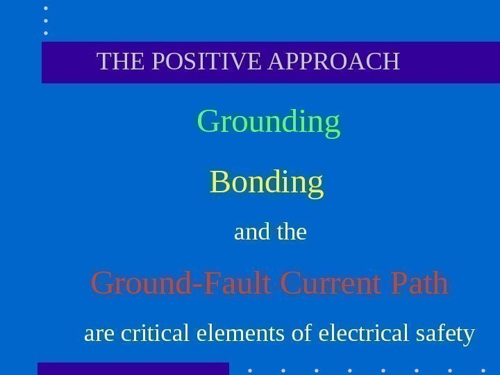 THE POSITIVE APPROACH Grounding      Bonding  and