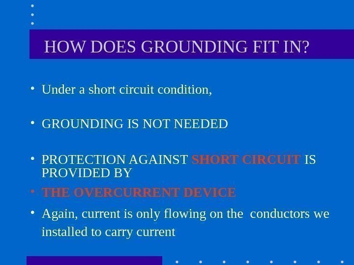 HOW DOES GROUNDING FIT IN?  • Under a short circuit condition,
