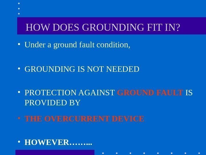 HOW DOES GROUNDING FIT IN?  • Under a ground fault condition,